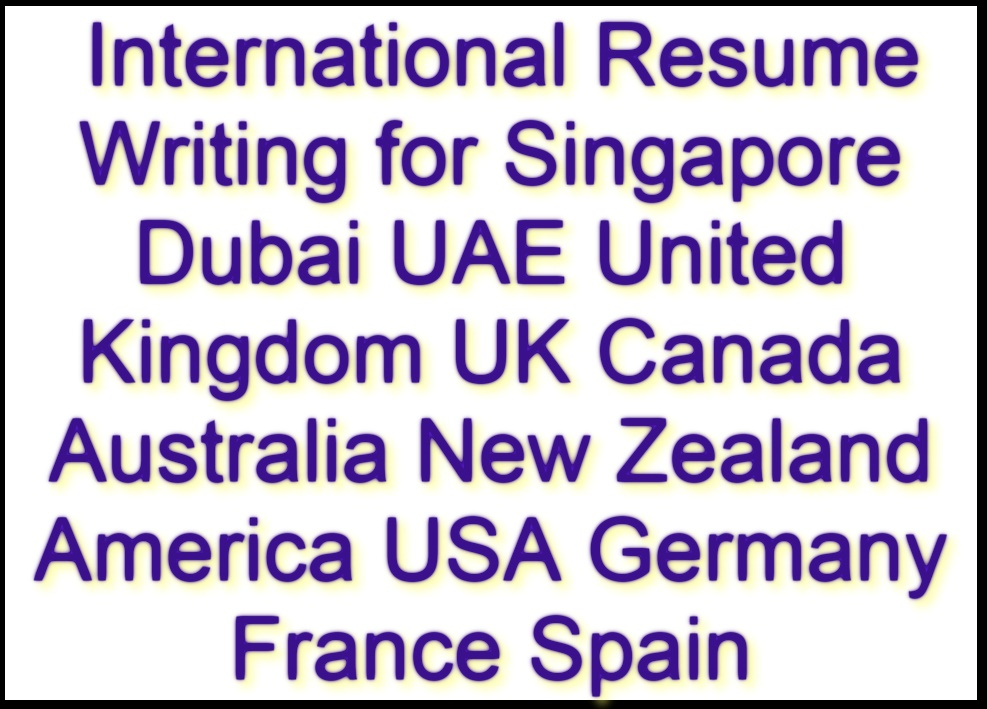 International Resumes Writing for Singapore Dubai UAE United Kingdom UK Canada Australia New Zealand America USA Germany France Spain