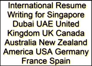 International Resumes Writing for Singapore Dubai UAE United Kingdom UK Canada Australia New Zealand America USA Germany France Spain